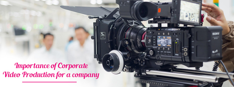 Importance of Corporate Video Production for a Company