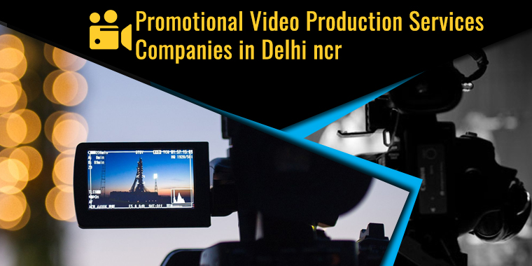 Promotional video production companies in Delhi NCR
