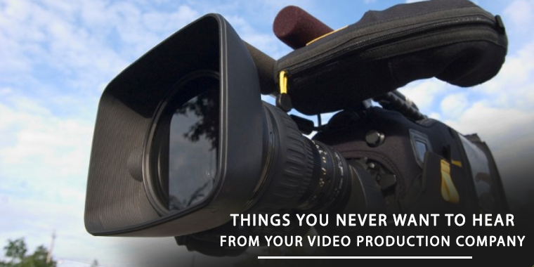 Top Ten Things You Never Want To Hear From Your Video Production Company
