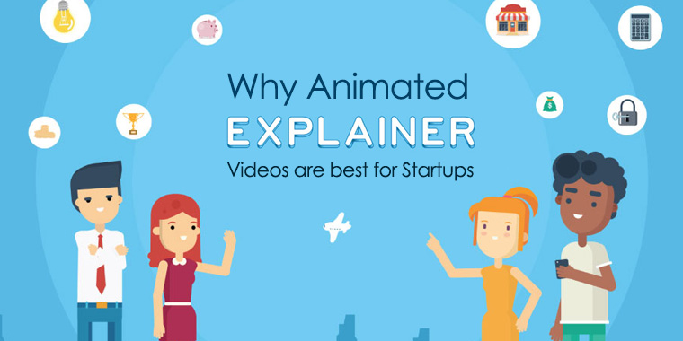 7 Reasons Why Animated Explainer Videos are Best for Startups