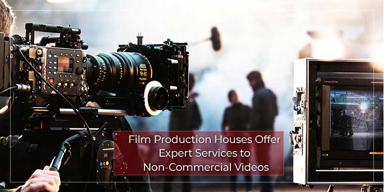 Film Production House Offer Expert Services to Non-Commercial Videos