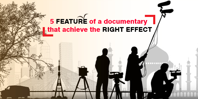 5 Features of a Documentary Film That Achieve the Right Effect