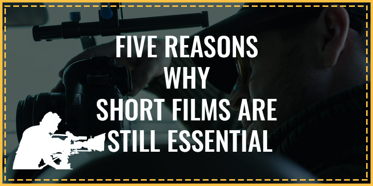 Five Reasons Why Short Films Are Still Essential