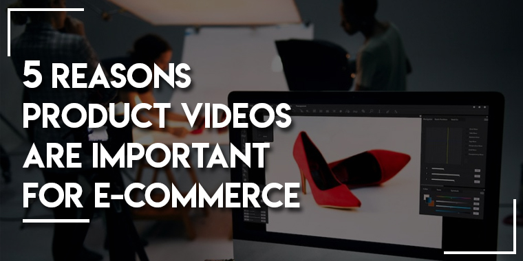 5 Reasons Product Videos Are Important for E-Commerce