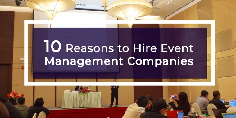 10 Reasons to Hire Event Management Companies