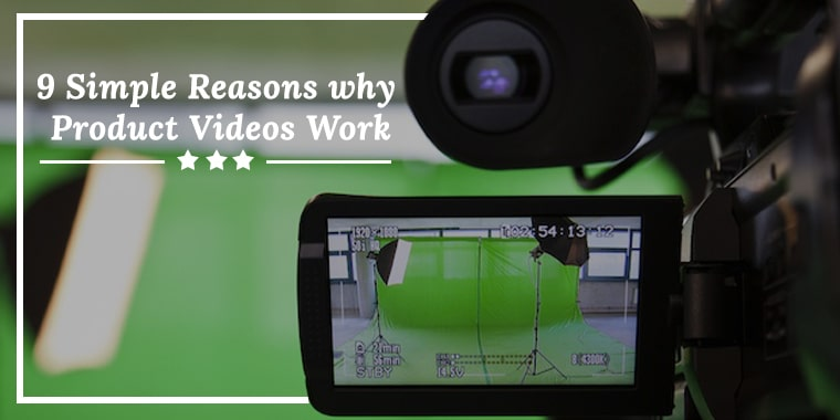9 Simple Reasons Why Product Videos Work