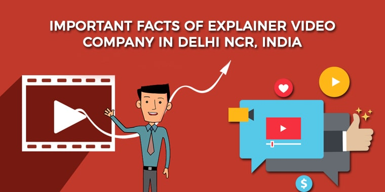 Important Facts of Explainer Video Company in Delhi NCR, India